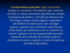 Caractersticas generales algas eucariontes plantas no vasculares fotosintticas