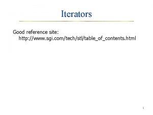 Iterators Good reference site http www sgi comtechstltableofcontents