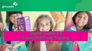 Digital Cookie 4 0 FamilySUTroop Training 1 Agenda