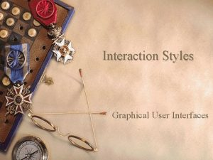 Interaction Styles Graphical User Interfaces Graphical User Interfaces