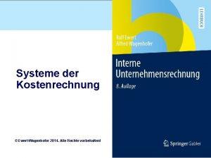 Systeme der Kostenrechnung EwertWagenhofer 2014 Alle Rechte vorbehalten