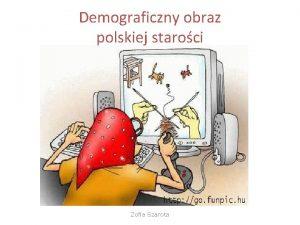 Demograficzny obraz polskiej staroci Zofia Szarota Kiedy zaczyna