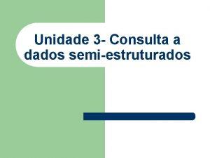 Unidade 3 Consulta a dados semiestruturados Consulta Requisitos