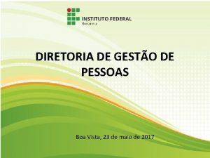 DIRETORIA DE GESTO DE PESSOAS Boa Vista 23