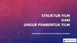 STRUKTUR FILM DAN UNSUR PEMBENTUK FILM PERTEMUAN KE4
