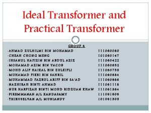 Ideal Transformer and Practical Transformer GROUP 4 AHMAD