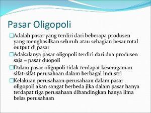 Pasar Oligopoli Adalah pasar yang terdiri dari beberapa