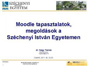 Moodle tapasztalatok megoldsok a Szchenyi Istvn Egyetemen dr