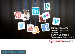 Hannie Kusuma Communication and Partnership Fanny Chaniago Research