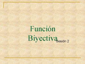 Funcin Biyectiva Sesin 2 Definicin n Una funcin