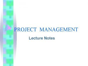 PROJECT MANAGEMENT Lecture Notes PROJECT MANAGEMENT Software Project