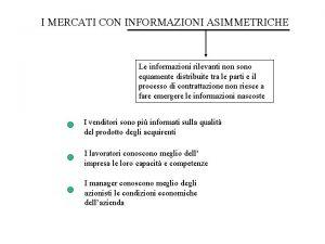 I MERCATI CON INFORMAZIONI ASIMMETRICHE Le informazioni rilevanti