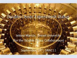Double Chooz Experiment Status Jelena Maricic Drexel University