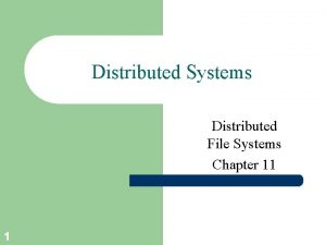 Distributed Systems Distributed File Systems Chapter 11 1