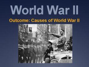 World War II Outcome Causes of World War