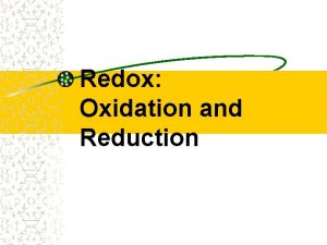 Redox Oxidation and Reduction Definitions Oxidation loss of