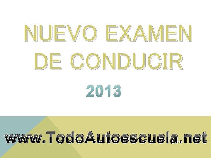 NUEVO EXAMEN DE CONDUCIR 2013 www Todo Autoescuela