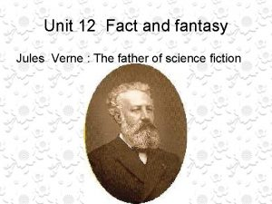 Unit 12 Fact and fantasy Jules Verne The