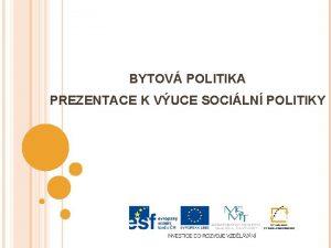 BYTOV POLITIKA PREZENTACE K VUCE SOCILN POLITIKY OBSAH