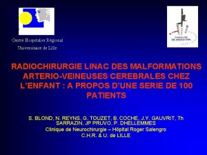 Centre Hospitalier Rgional Universitaire de Lille RADIOCHIRURGIE LINAC