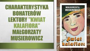 CHARAKTERYSTYKA BOHATERW LEKTURY KWIAT KALAFIORA MAGORZATY MUSIEROWICZ RODZINA