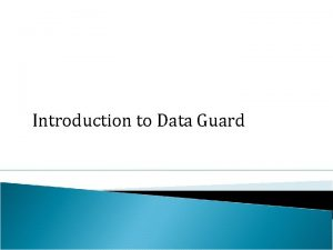 Introduction to Data Guard Oracle Data Guard provides
