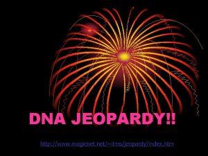 DNA JEOPARDY Jeopardy DNA Replication Q 100 Q