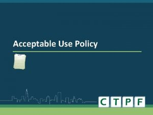 Acceptable Use Policy Why To safeguard the Confidentiality