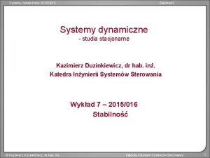 Systemy dynamiczne 20152016 Stabilno Systemy dynamiczne studia stacjonarne