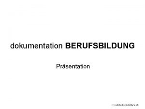 dokumentation BERUFSBILDUNG Prsentation www doku berufsbildung ch Knapp