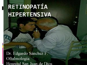 RETINOPATA HIPERTENSIVA Dr Edgardo Snchez F Oftalmologa HIPERTENSION