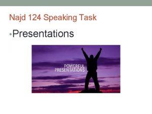 Najd 124 Speaking Task Presentations Presentation weeks Presentation