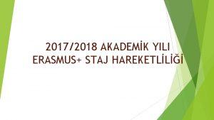 20172018 AKADEMK YILI ERASMUS STAJ HAREKETLL Erasmus Staj
