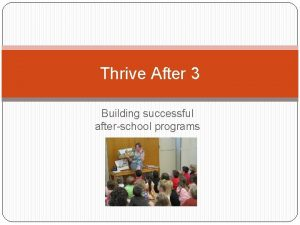 Thrive After 3 Building successful afterschool programs Plan