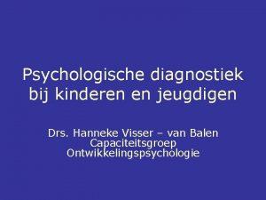 Psychologische diagnostiek bij kinderen en jeugdigen Drs Hanneke