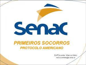 PRIMEIROS SOCORROS PROTOCOLO AMERICANO EnfDocente Marcos Melo marcos