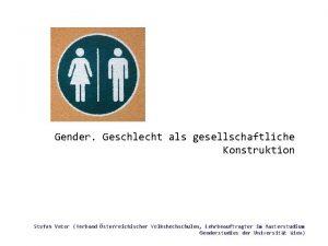 Gender Geschlecht als gesellschaftliche Konstruktion Stefan Vater Verband