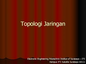 Topologi Jaringan Electronic Engineering Polytechnic Institut of Surabaya