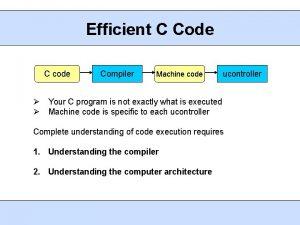 Efficient C Code C code Compiler Machine code