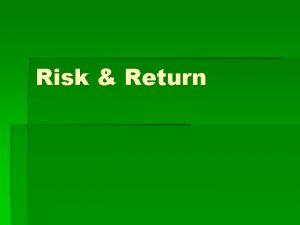 Risk Return KONSEP DASAR Konsep dasar Investor menyukai