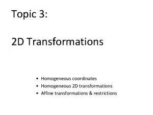 Topic 3 2 D Transformations Homogeneous coordinates Homogeneous