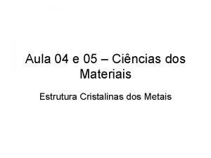 Aula 04 e 05 Cincias dos Materiais Estrutura