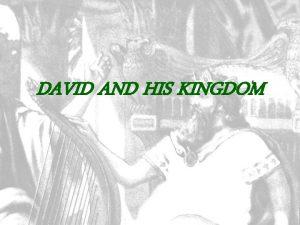 DAVID AND HIS KINGDOM Death of Saul rise