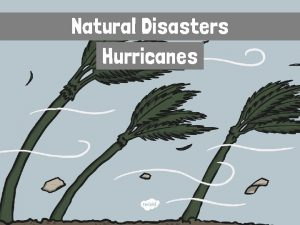 Natural Disasters Hurricanes What is a Hurricane A