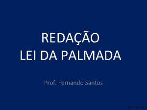 REDAO LEI DA PALMADA Prof Fernando Santos Prof