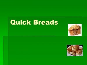 Quick Breads What is a quick bread It