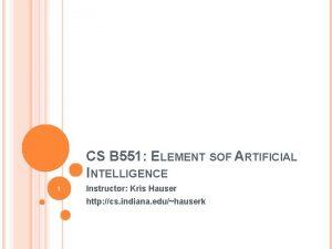 CS B 551 ELEMENT SOF ARTIFICIAL INTELLIGENCE 1