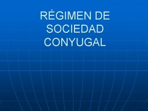 RGIMEN DE SOCIEDAD CONYUGAL REGIMEN DE SOCIEDAD CONYUGAL