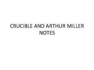 CRUCIBLE AND ARTHUR MILLER NOTES CRUCIBLE DEPICTION OF