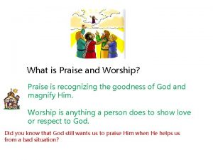 What is Praise and Worship Praise is recognizing